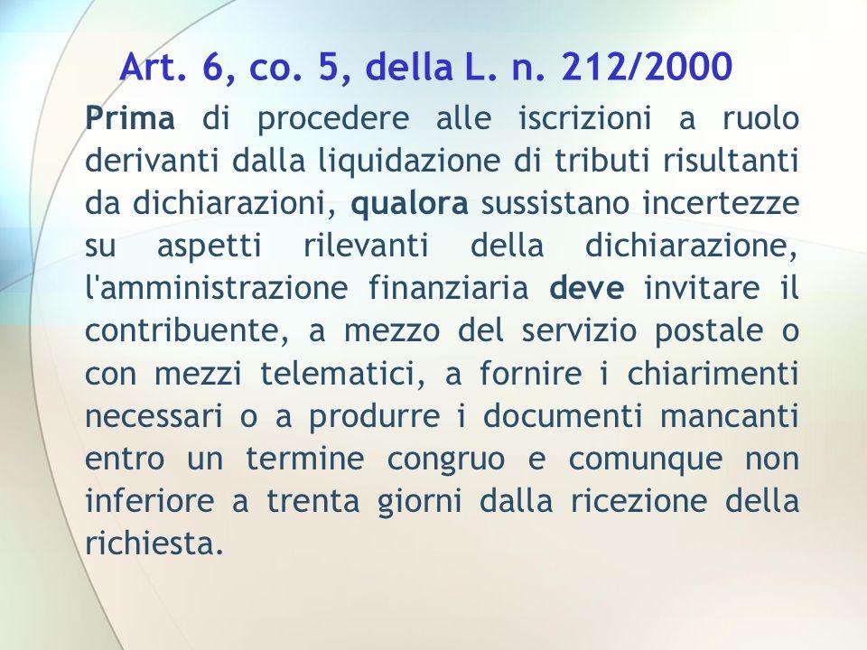 Art. 6, co. 5, della L. n. 212/2000 Prima di procedere alle iscrizioni a ruolo derivanti dalla liquidazione di tributi risultanti da dichiarazioni, qu