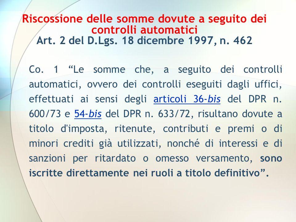 Riscossione delle somme dovute a seguito dei controlli automatici Art. 2 del D.Lgs. 18 dicembre 1997, n. 462 Co. 1 Le somme che, a seguito dei control