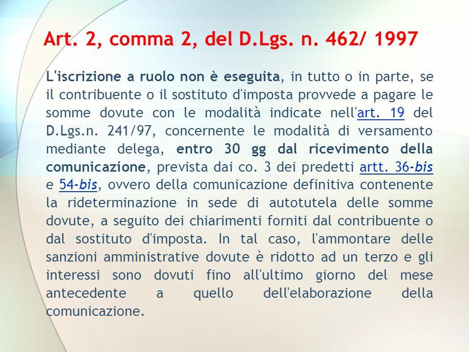Art. 2, comma 2, del D.Lgs. n. 462/ 1997 L'iscrizione a ruolo non è eseguita, in tutto o in parte, se il contribuente o il sostituto d'imposta provved