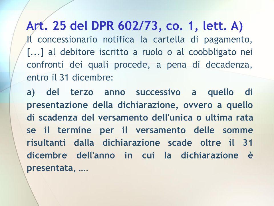 Art. 25 del DPR 602/73, co. 1, lett. A) Il concessionario notifica la cartella di pagamento, [...] al debitore iscritto a ruolo o al coobbligato nei c