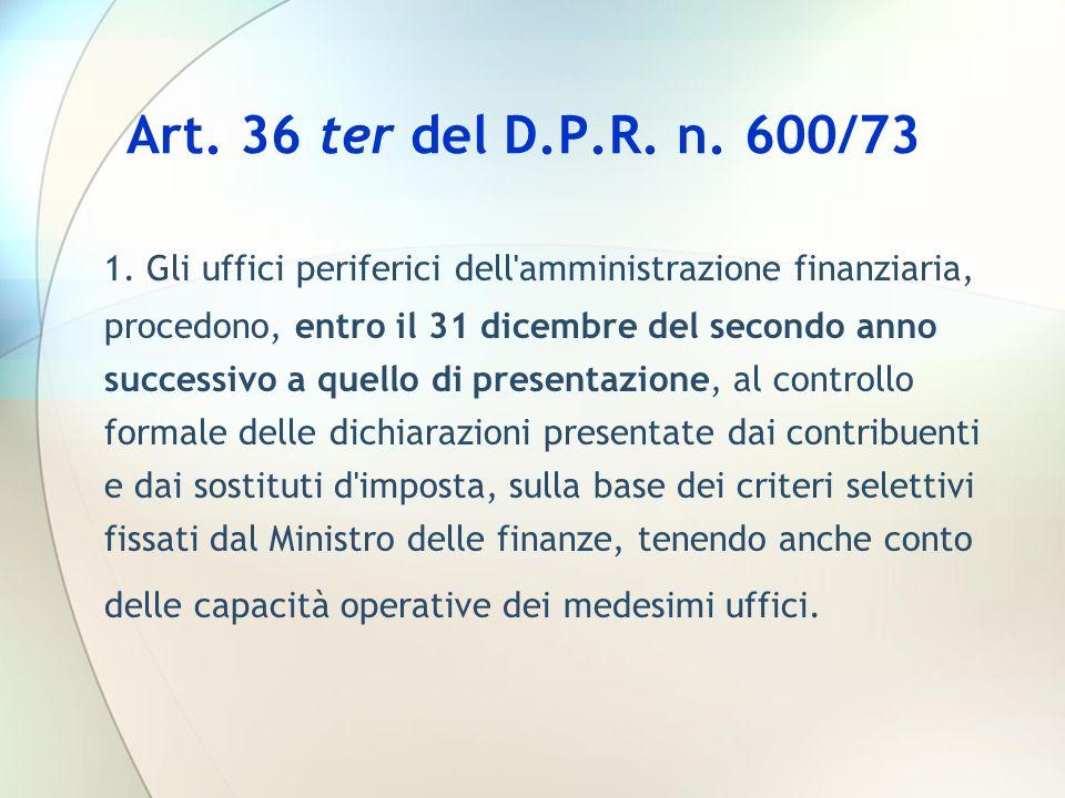 Art. 36 ter del D.P.R. n. 600/73 1. Gli uffici periferici dell'amministrazione finanziaria, procedono, entro il 31 dicembre del secondo anno successiv