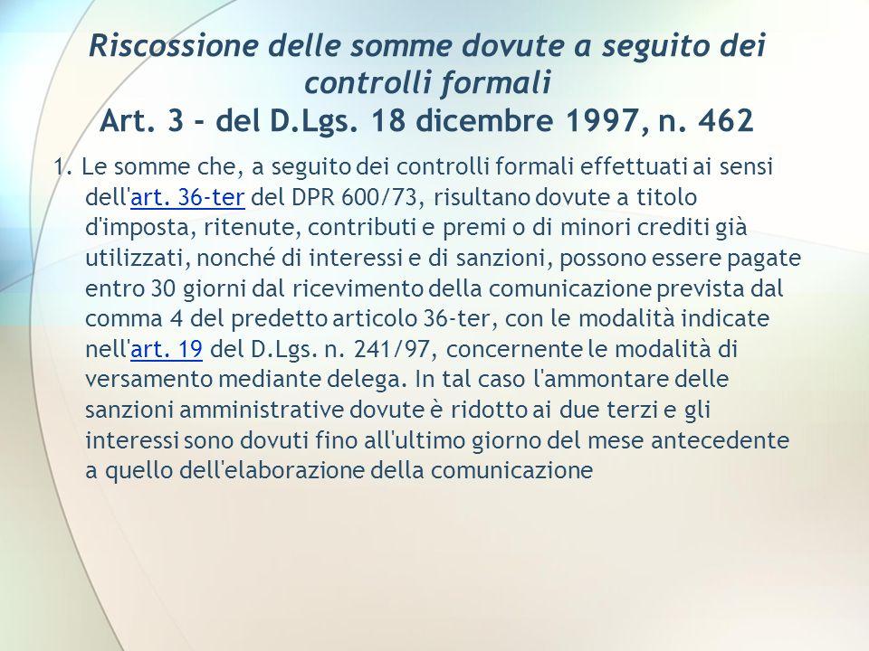 Riscossione delle somme dovute a seguito dei controlli formali Art. 3 - del D.Lgs. 18 dicembre 1997, n. 462 1. Le somme che, a seguito dei controlli f