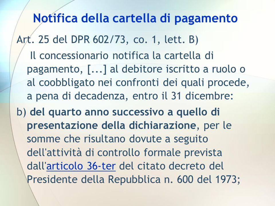 Notifica della cartella di pagamento Art. 25 del DPR 602/73, co. 1, lett. B) Il concessionario notifica la cartella di pagamento, [...] al debitore is