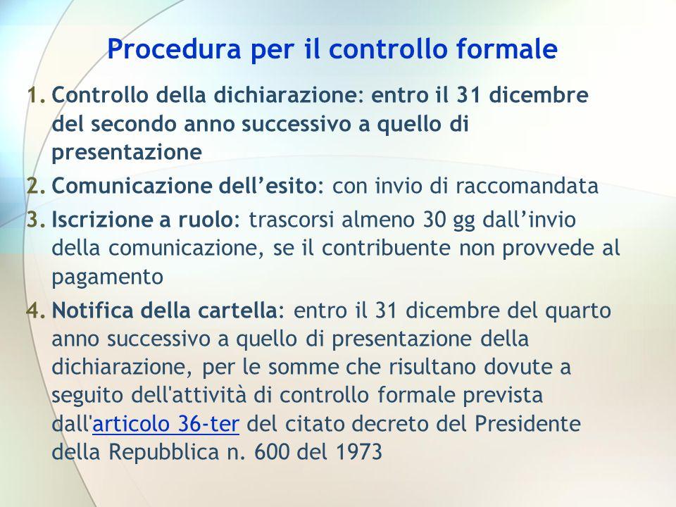 Procedura per il controllo formale 1.Controllo della dichiarazione: entro il 31 dicembre del secondo anno successivo a quello di presentazione 2.Comun