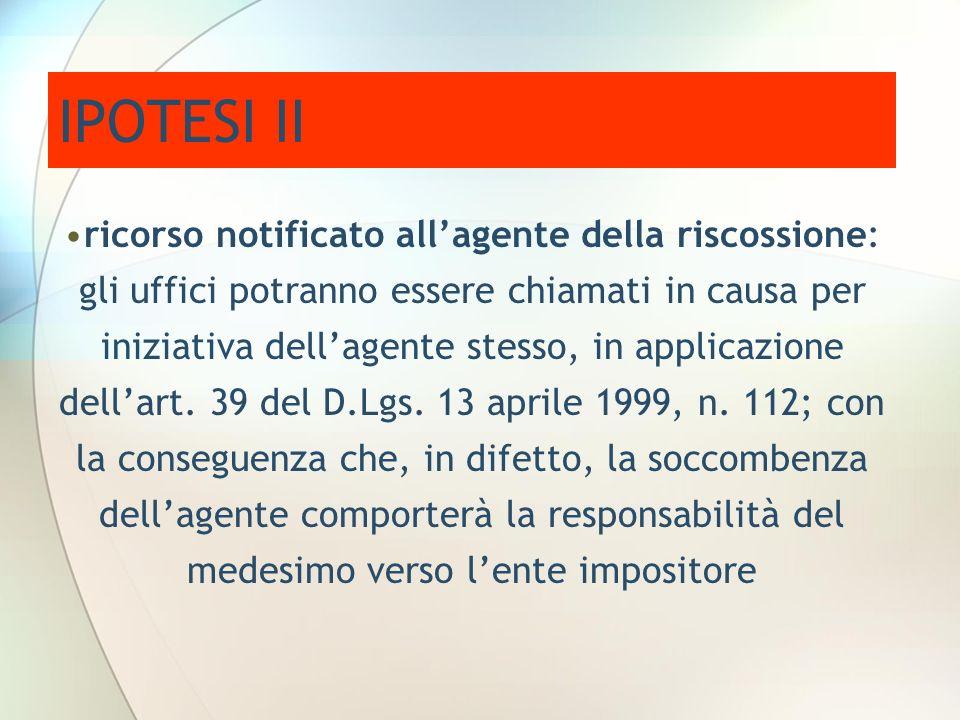 IPOTESI II ricorso notificato allagente della riscossione: gli uffici potranno essere chiamati in causa per iniziativa dellagente stesso, in applicazi
