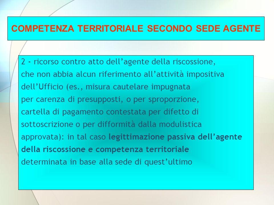 2 - ricorso contro atto dellagente della riscossione, che non abbia alcun riferimento allattività impositiva dellUfficio (es., misura cautelare impugn