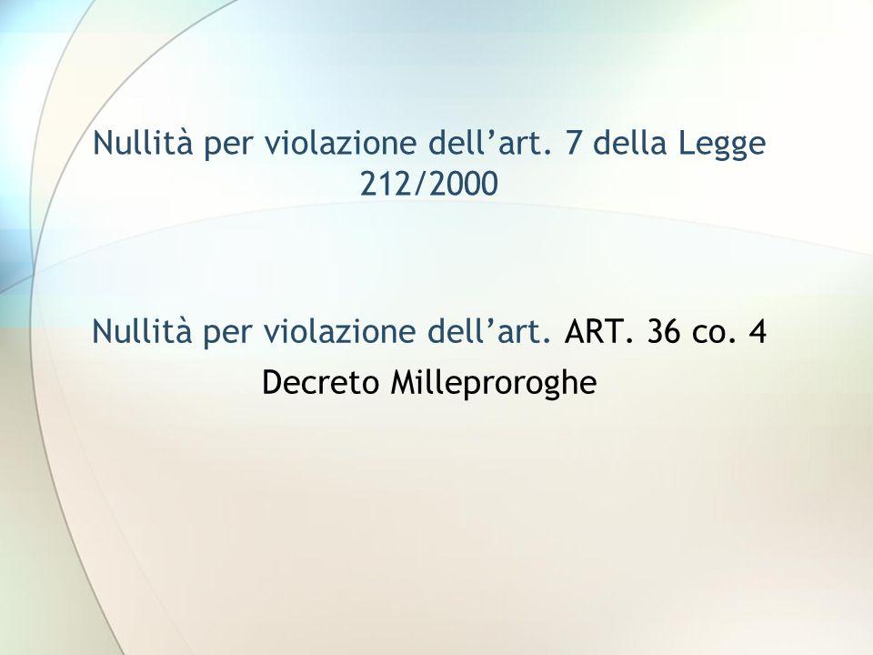 Nullità per violazione dellart. 7 della Legge 212/2000 Nullità per violazione dellart. ART. 36 co. 4 Decreto Milleproroghe