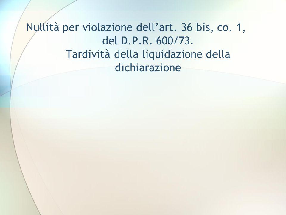Nullità per violazione dellart. 36 bis, co. 1, del D.P.R. 600/73. Tardività della liquidazione della dichiarazione