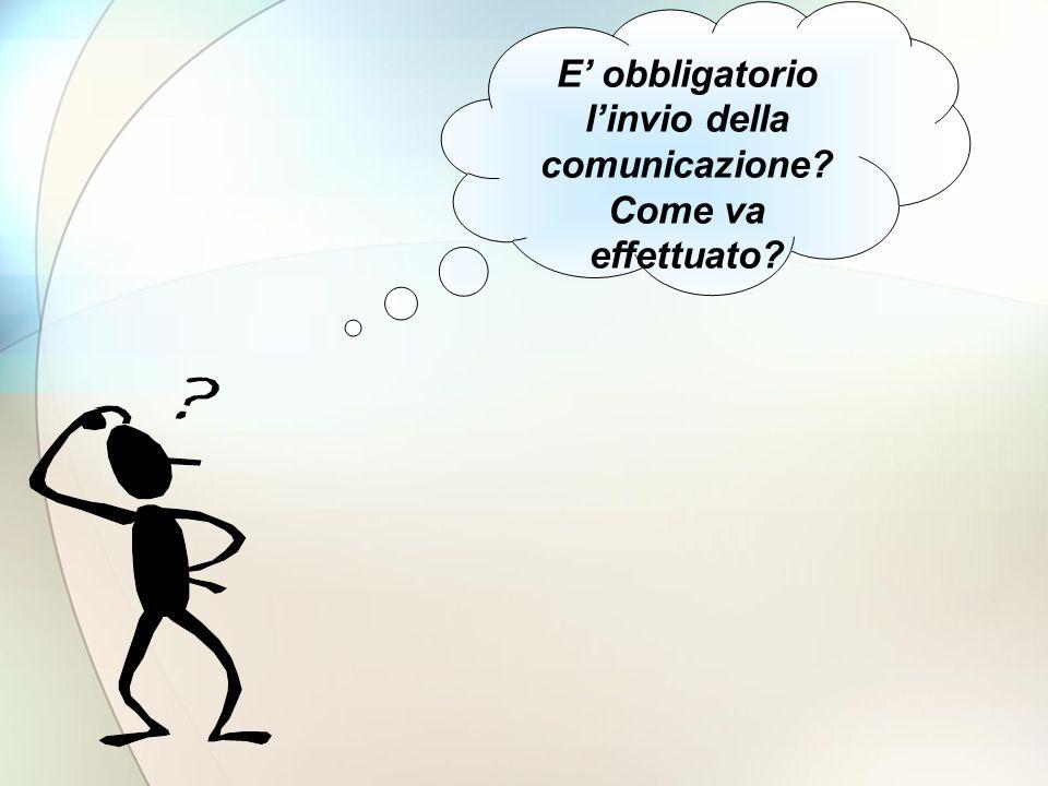 E obbligatorio linvio della comunicazione? Come va effettuato?