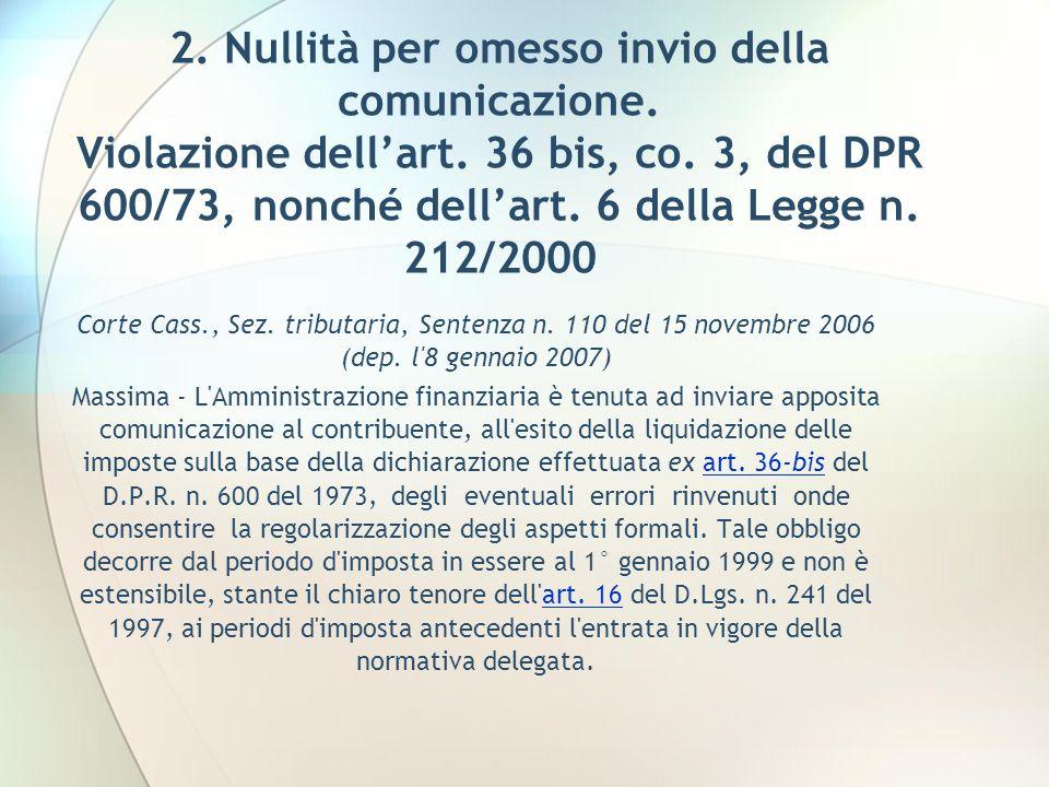 2. Nullità per omesso invio della comunicazione. Violazione dellart. 36 bis, co. 3, del DPR 600/73, nonché dellart. 6 della Legge n. 212/2000 Corte Ca