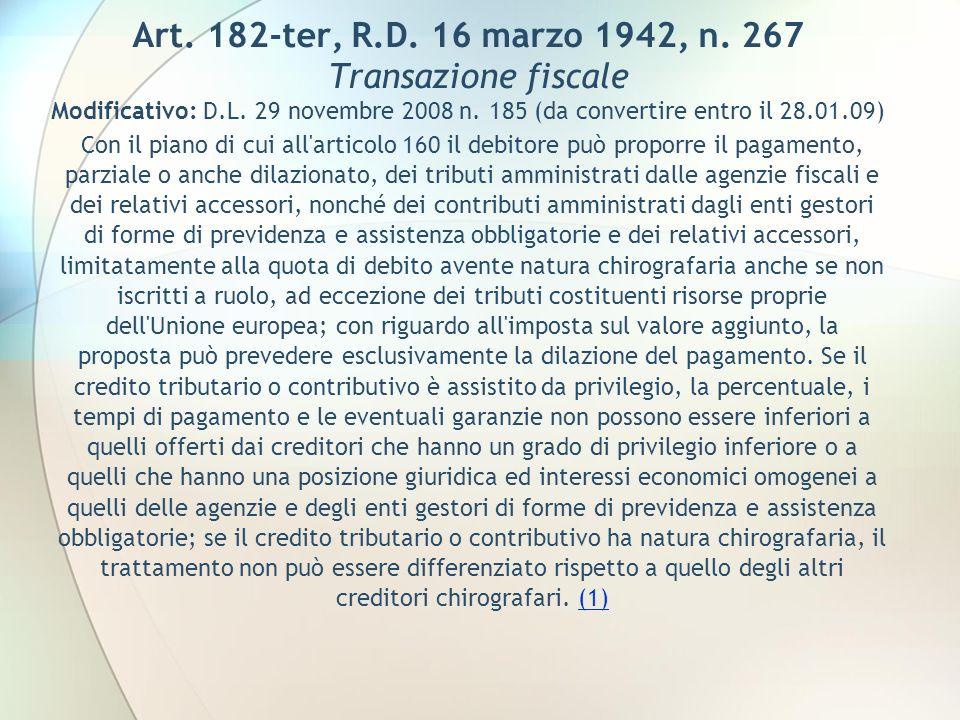 Art. 182-ter, R.D. 16 marzo 1942, n. 267 Transazione fiscale Modificativo: D.L. 29 novembre 2008 n. 185 (da convertire entro il 28.01.09) Con il piano