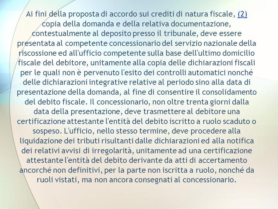 Ai fini della proposta di accordo sui crediti di natura fiscale, (2) copia della domanda e della relativa documentazione, contestualmente al deposito