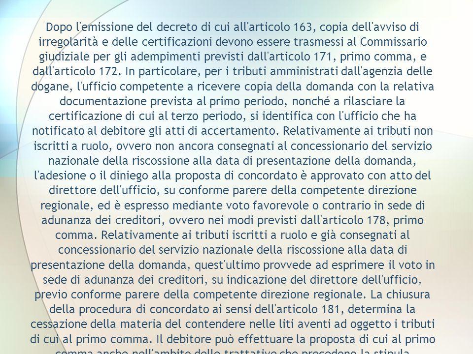 Dopo l'emissione del decreto di cui all'articolo 163, copia dell'avviso di irregolarità e delle certificazioni devono essere trasmessi al Commissario