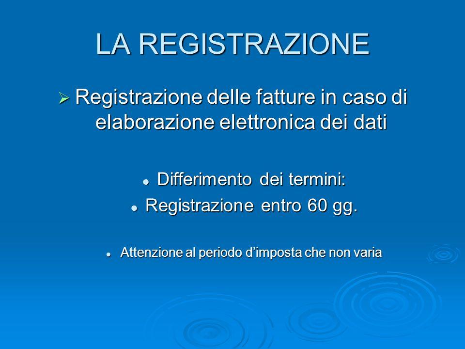 LA REGISTRAZIONE Registrazione delle fatture in caso di elaborazione elettronica dei dati Registrazione delle fatture in caso di elaborazione elettron