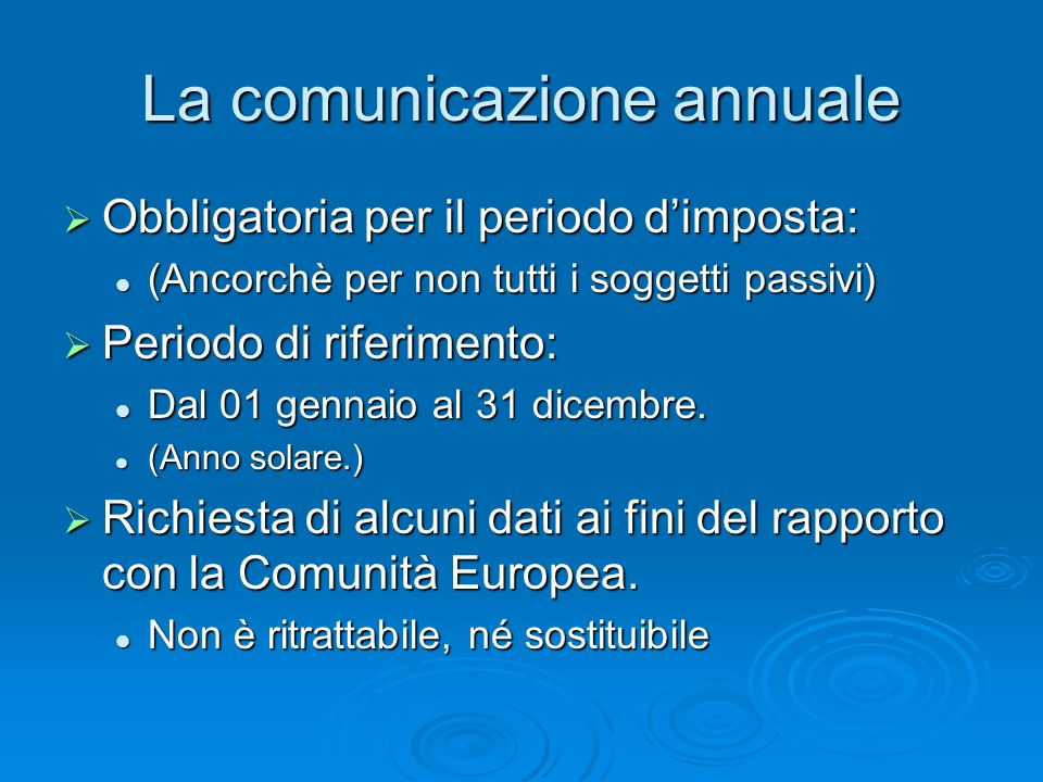 La comunicazione annuale Obbligatoria per il periodo dimposta: Obbligatoria per il periodo dimposta: (Ancorchè per non tutti i soggetti passivi) (Anco