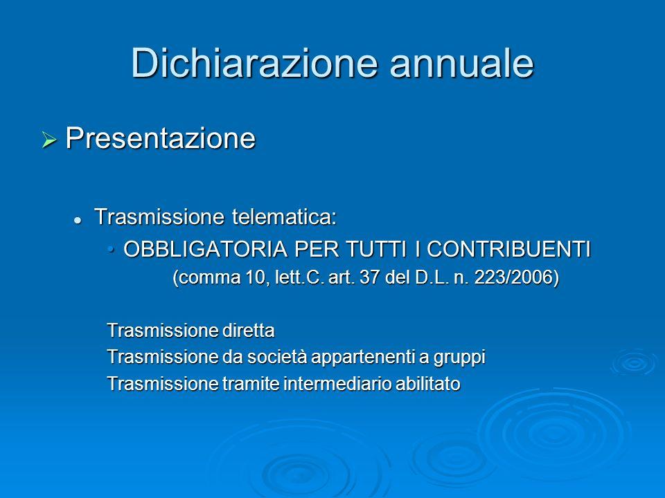 Dichiarazione annuale Presentazione Presentazione Trasmissione telematica: Trasmissione telematica: OBBLIGATORIA PER TUTTI I CONTRIBUENTIOBBLIGATORIA