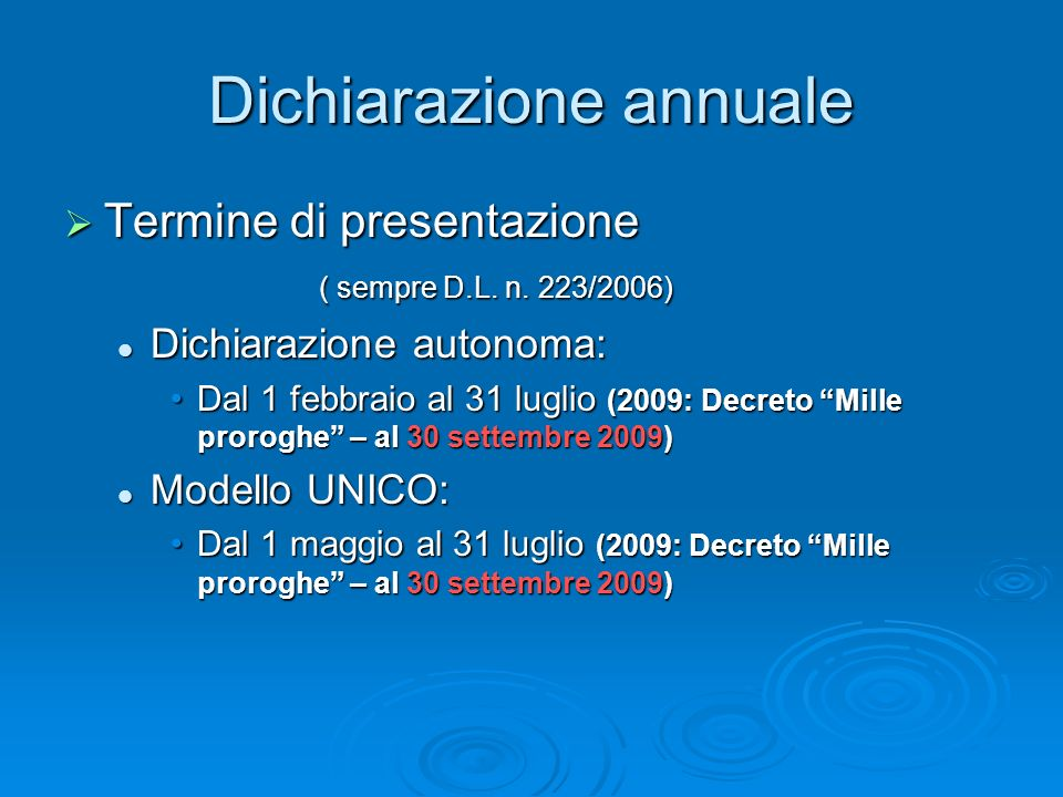 Dichiarazione annuale Termine di presentazione Termine di presentazione ( sempre D.L. n. 223/2006) Dichiarazione autonoma: Dichiarazione autonoma: Dal