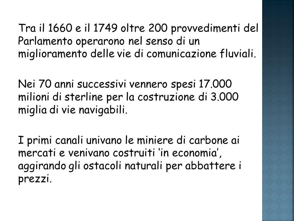Tra il 1660 e il 1749 oltre 200 provvedimenti del Parlamento operarono nel senso di un miglioramento delle vie di comunicazione fluviali.