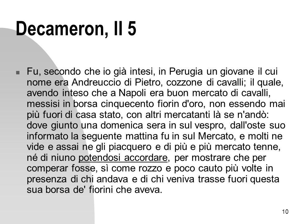 10 Decameron, II 5 Fu, secondo che io già intesi, in Perugia un giovane il cui nome era Andreuccio di Pietro, cozzone di cavalli; il quale, avendo int