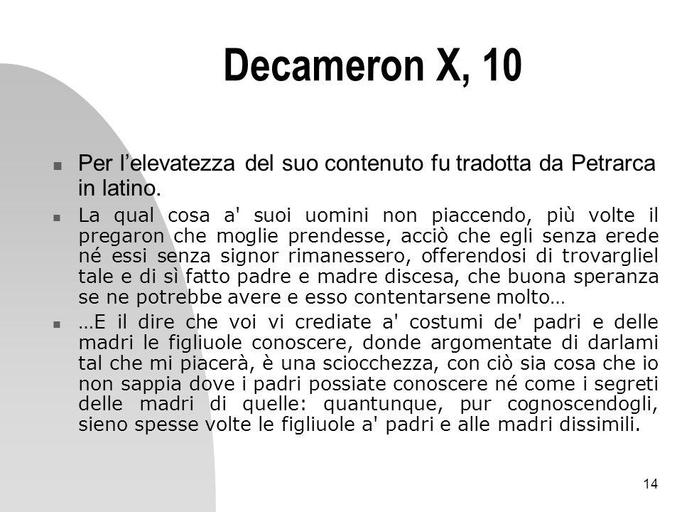 14 Decameron X, 10 Per lelevatezza del suo contenuto fu tradotta da Petrarca in latino. La qual cosa a' suoi uomini non piaccendo, più volte il pregar