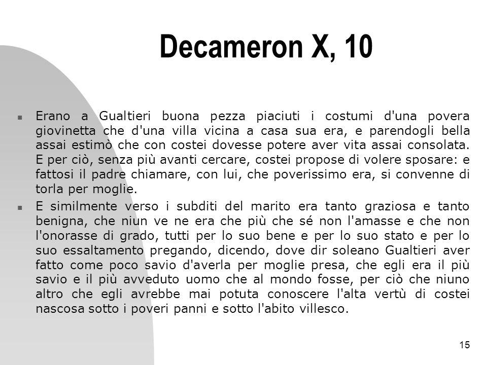 15 Decameron X, 10 Erano a Gualtieri buona pezza piaciuti i costumi d'una povera giovinetta che d'una villa vicina a casa sua era, e parendogli bella