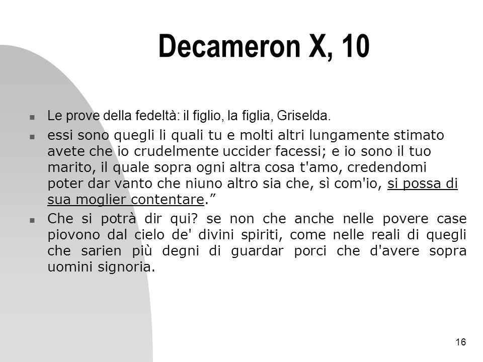 16 Decameron X, 10 Le prove della fedeltà: il figlio, la figlia, Griselda. essi sono quegli li quali tu e molti altri lungamente stimato avete che io