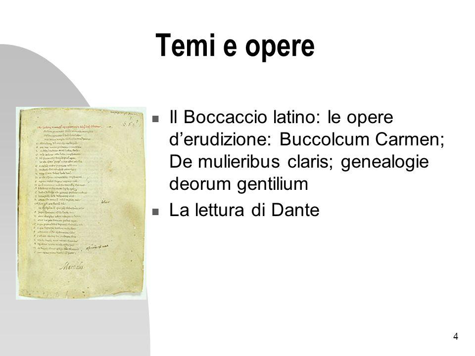 4 Temi e opere Il Boccaccio latino: le opere derudizione: Buccolcum Carmen; De mulieribus claris; genealogie deorum gentilium La lettura di Dante