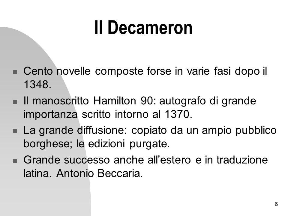 6 Il Decameron Cento novelle composte forse in varie fasi dopo il 1348. Il manoscritto Hamilton 90: autografo di grande importanza scritto intorno al