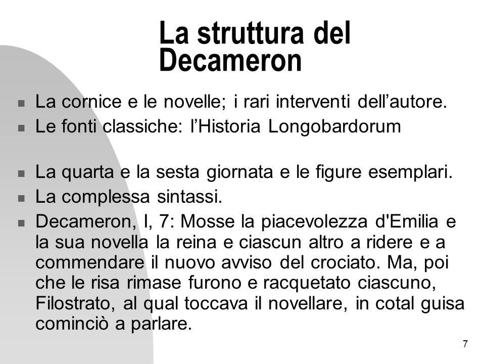 7 La struttura del Decameron La cornice e le novelle; i rari interventi dellautore. Le fonti classiche: lHistoria Longobardorum La quarta e la sesta g