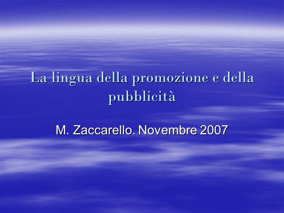 La lingua della promozione e della pubblicità M. Zaccarello. Novembre 2007