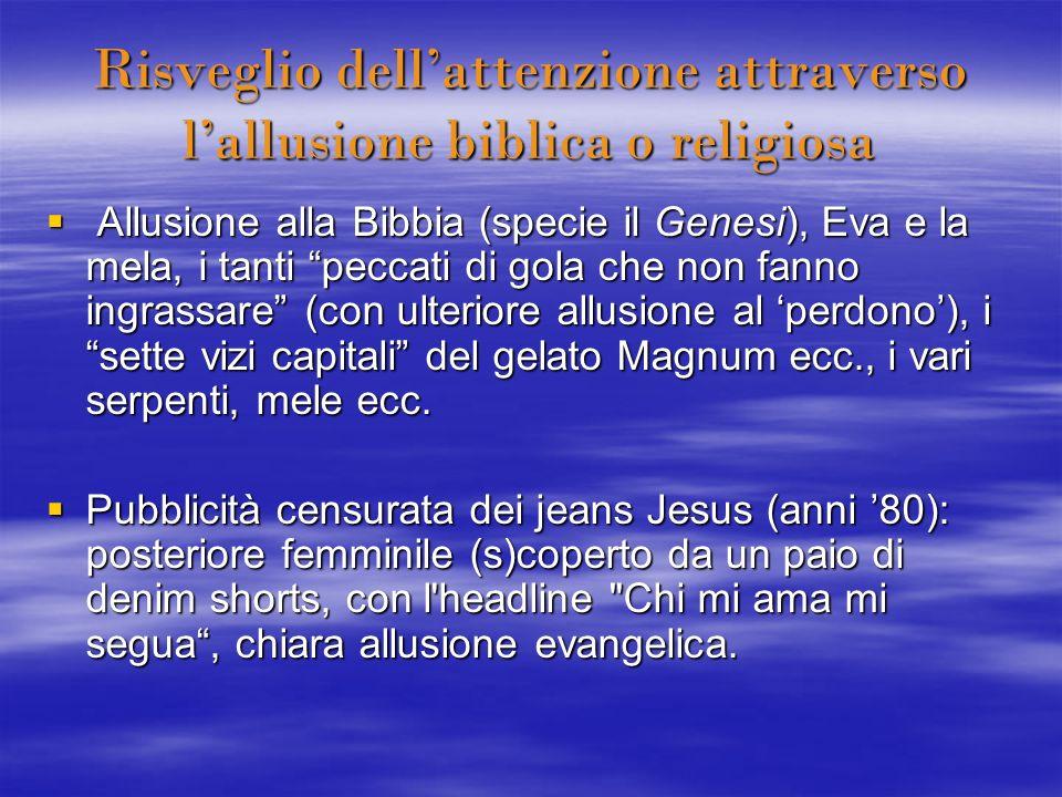 Risveglio dellattenzione attraverso lallusione biblica o religiosa Allusione alla Bibbia (specie il Genesi), Eva e la mela, i tanti peccati di gola ch