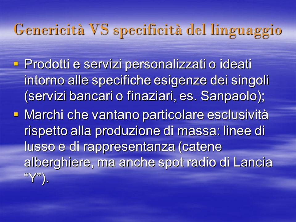 Genericità VS specificità del linguaggio Prodotti e servizi personalizzati o ideati intorno alle specifiche esigenze dei singoli (servizi bancari o fi