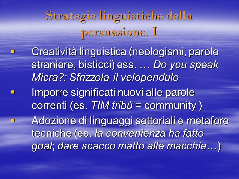 Strategie linguistiche della persuasione. I Creatività linguistica (neologismi, parole straniere, bisticci) ess. … Do you speak Micra?; Sfrizzola il v