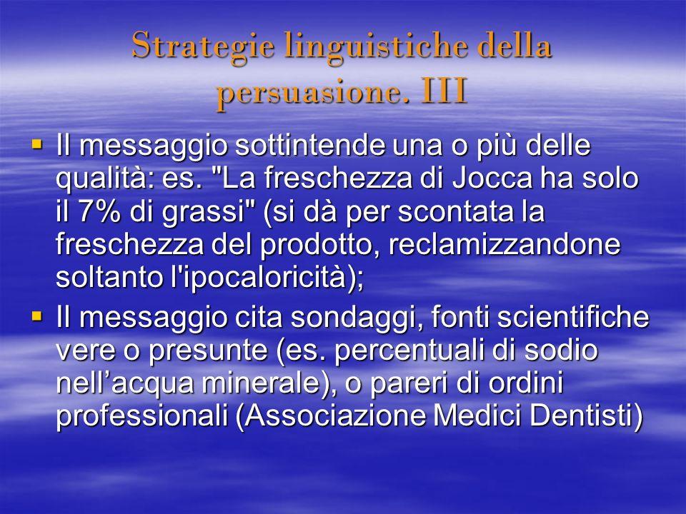 Strategie linguistiche della persuasione. III Il messaggio sottintende una o più delle qualità: es.