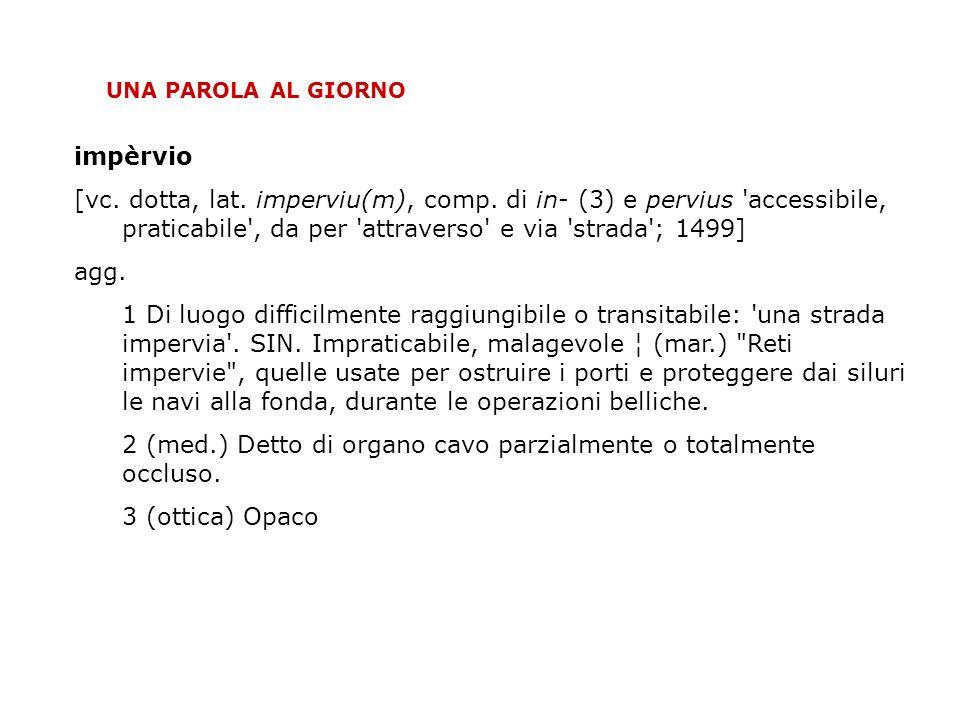 UNA PAROLA AL GIORNO impèrvio [vc.dotta, lat. imperviu(m), comp.