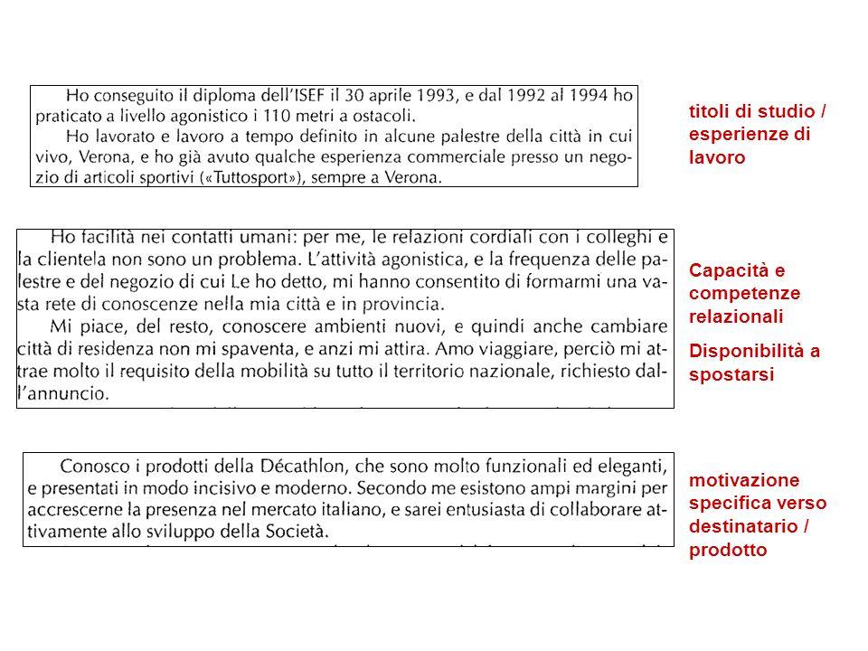 titoli di studio / esperienze di lavoro Capacità e competenze relazionali Disponibilità a spostarsi motivazione specifica verso destinatario / prodotto