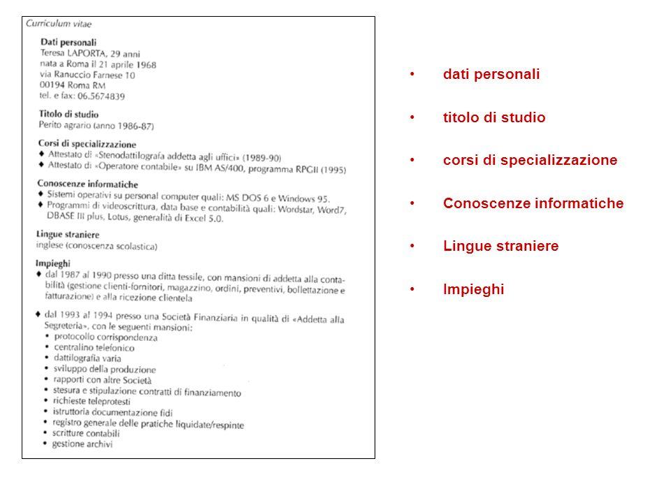 dati personali titolo di studio corsi di specializzazione Conoscenze informatiche Lingue straniere Impieghi