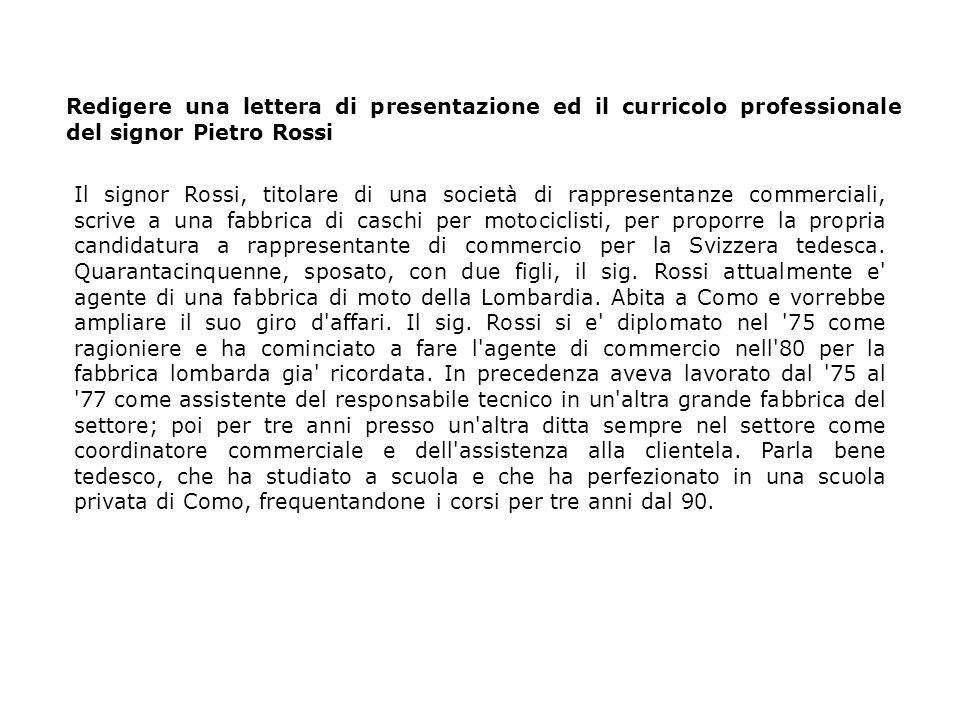 Il signor Rossi, titolare di una società di rappresentanze commerciali, scrive a una fabbrica di caschi per motociclisti, per proporre la propria candidatura a rappresentante di commercio per la Svizzera tedesca.