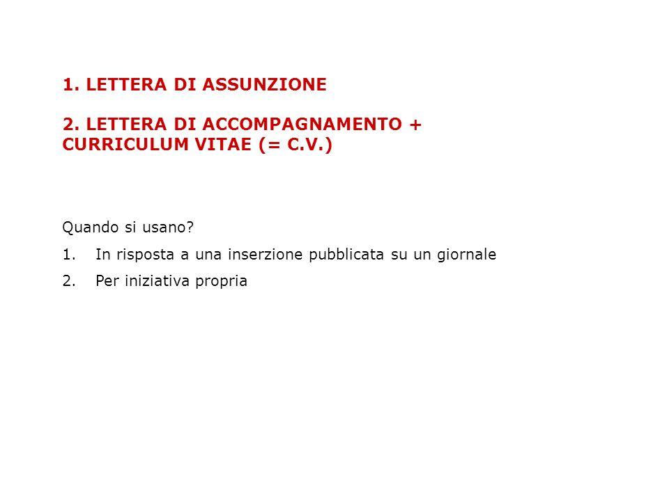 1.LETTERA DI ASSUNZIONE 2. LETTERA DI ACCOMPAGNAMENTO + CURRICULUM VITAE (= C.V.) Quando si usano.