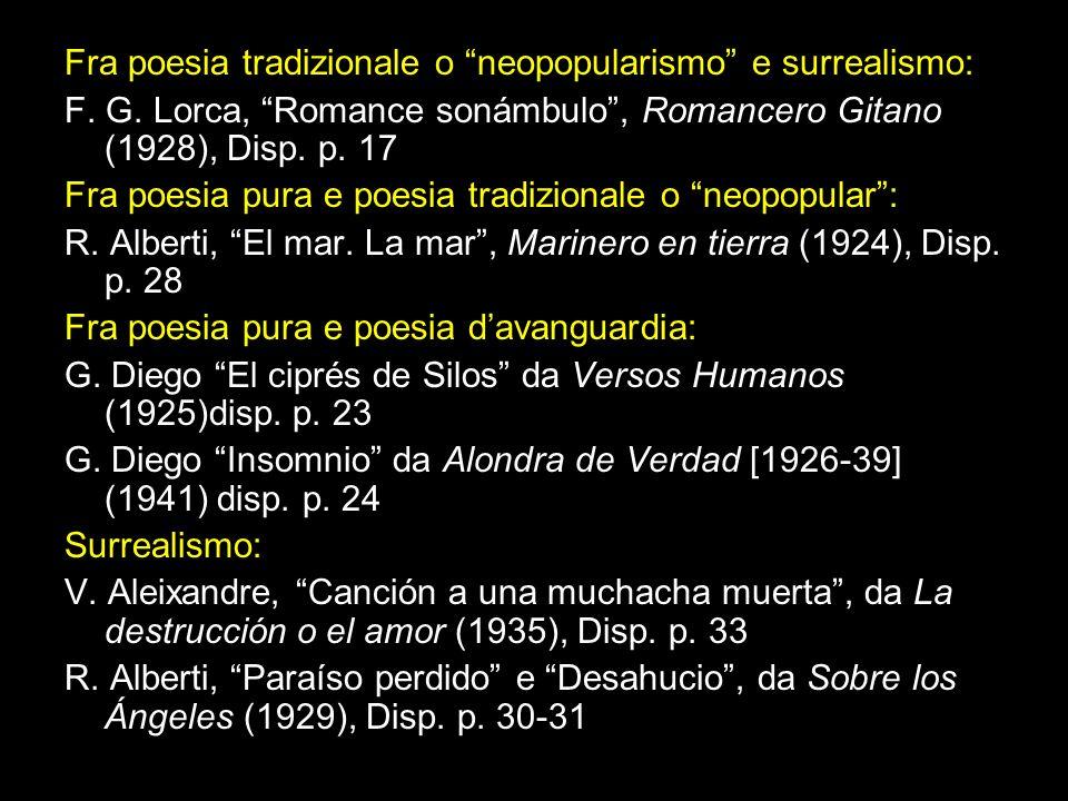 Fra poesia tradizionale o neopopularismo e surrealismo: F. G. Lorca, Romance sonámbulo, Romancero Gitano (1928), Disp. p. 17 Fra poesia pura e poesia
