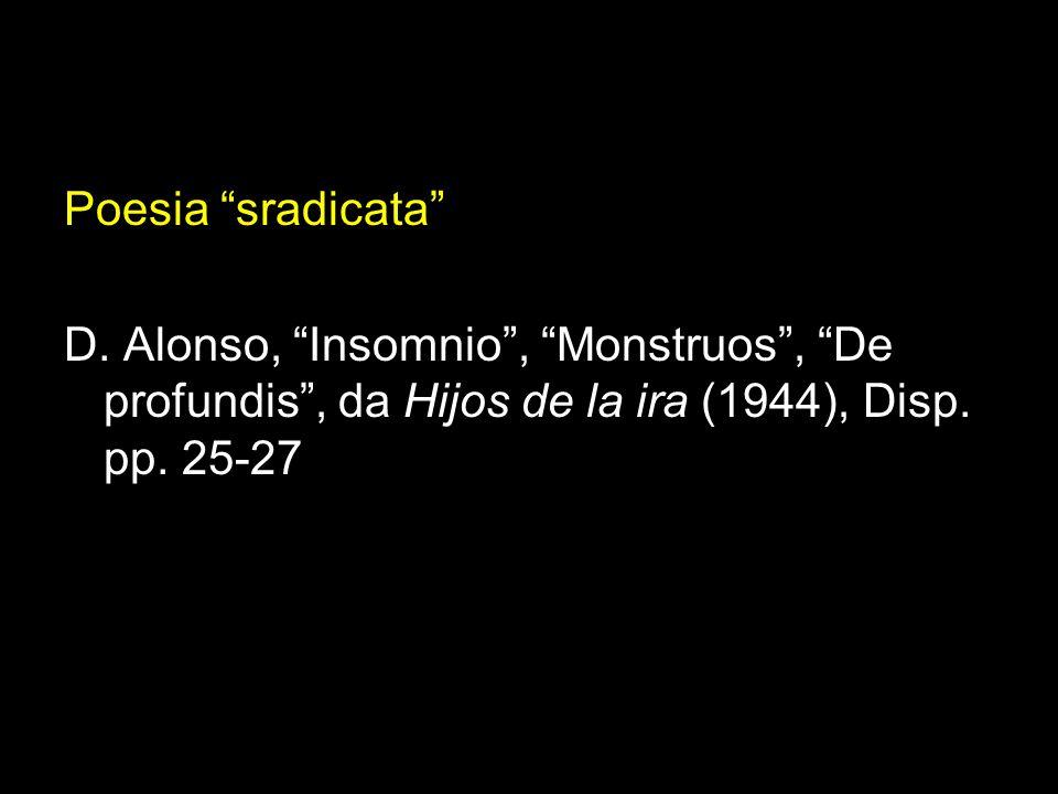Poesia sradicata D. Alonso, Insomnio, Monstruos, De profundis, da Hijos de la ira (1944), Disp. pp. 25-27