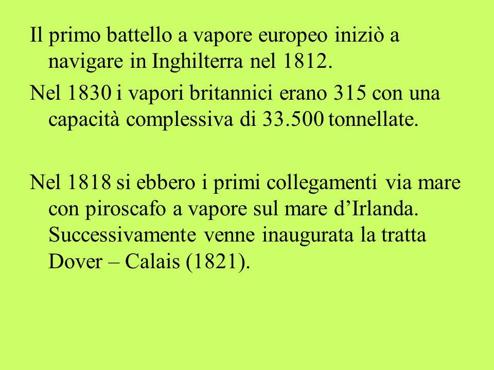 Il primo battello a vapore europeo iniziò a navigare in Inghilterra nel 1812. Nel 1830 i vapori britannici erano 315 con una capacità complessiva di 3