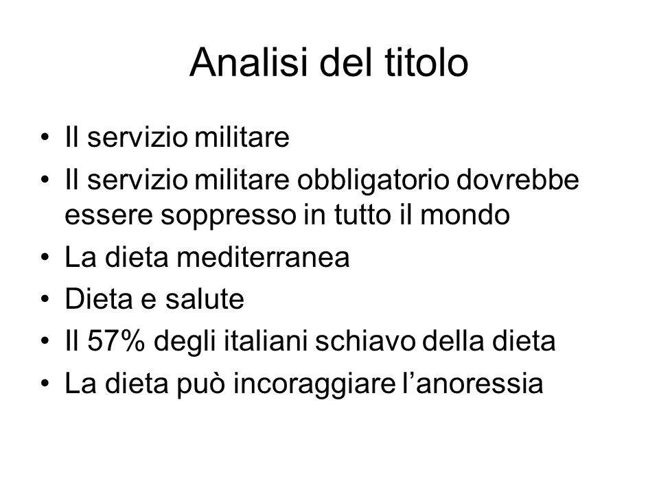 Analisi del titolo Il servizio militare Il servizio militare obbligatorio dovrebbe essere soppresso in tutto il mondo La dieta mediterranea Dieta e sa