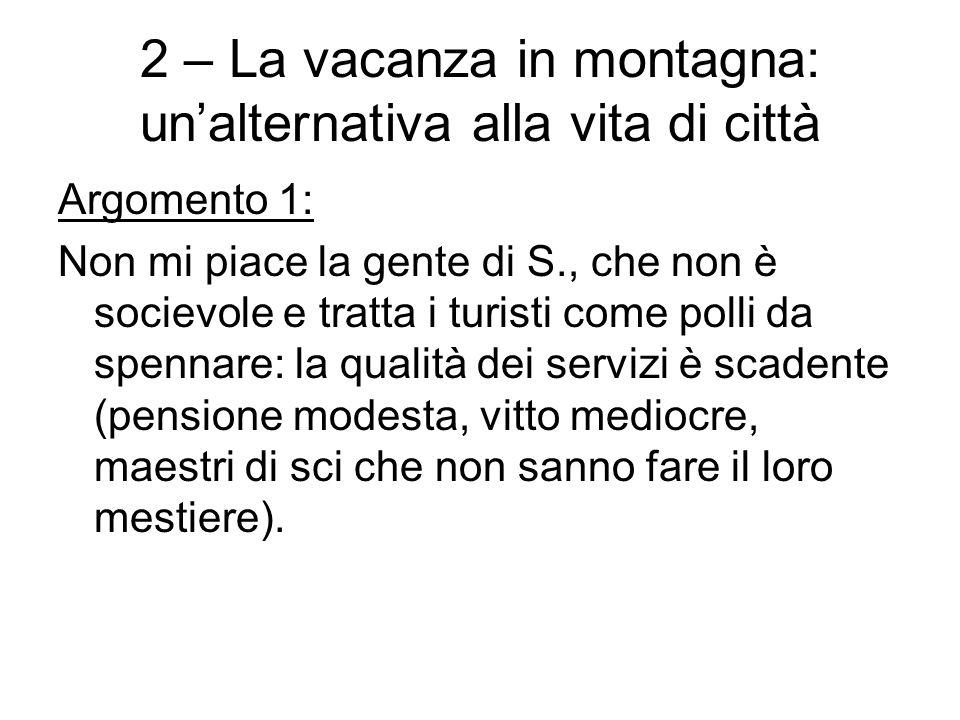2 – La vacanza in montagna: unalternativa alla vita di città Argomento 1: Non mi piace la gente di S., che non è socievole e tratta i turisti come pol