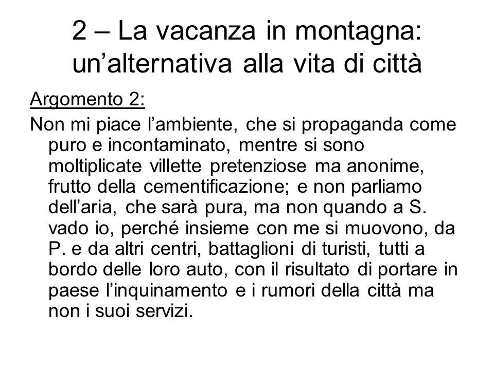 2 – La vacanza in montagna: unalternativa alla vita di città Argomento 2: Non mi piace lambiente, che si propaganda come puro e incontaminato, mentre