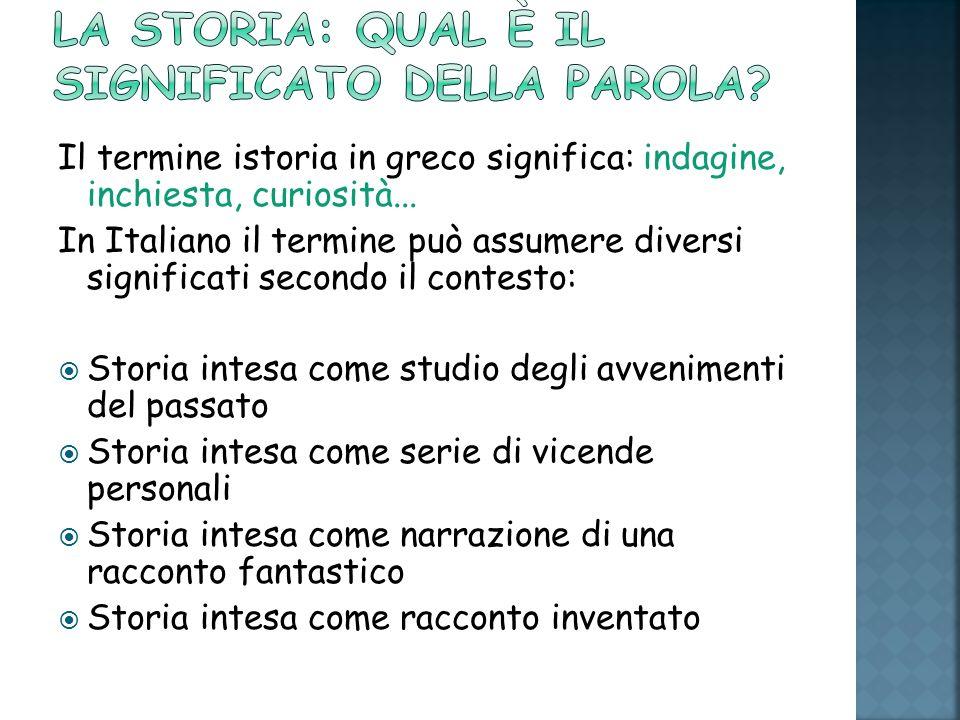 Il termine istoria in greco significa: indagine, inchiesta, curiosità... In Italiano il termine può assumere diversi significati secondo il contesto: