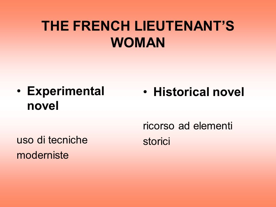 THE FRENCH LIEUTENANTS WOMAN Experimental novel uso di tecniche moderniste Historical novel ricorso ad elementi storici