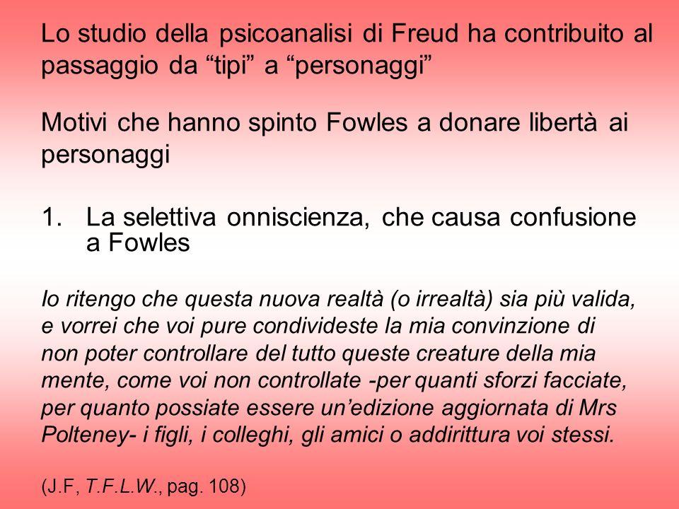 Lo studio della psicoanalisi di Freud ha contribuito al passaggio da tipi a personaggi Motivi che hanno spinto Fowles a donare libertà ai personaggi 1