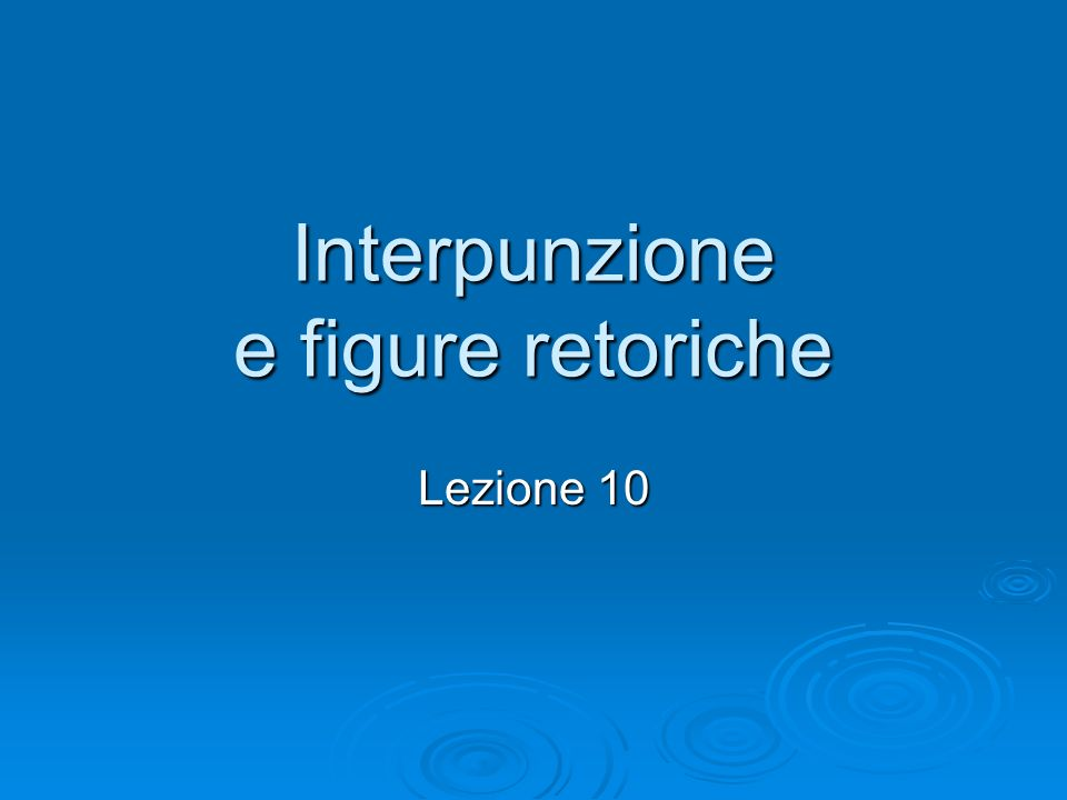 Interpunzione e figure retoriche Lezione 10