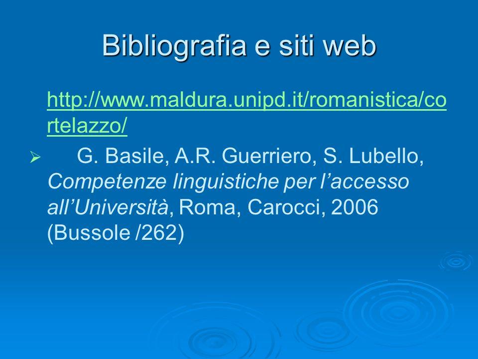 Bibliografia e siti web http://www.maldura.unipd.it/romanistica/co rtelazzo/ G. Basile, A.R. Guerriero, S. Lubello, Competenze linguistiche per lacces